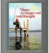 Jan Schreiner ( 3e druk ) - Vissen en Vangen met Matchhengels
