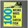 John Waldman - 100 Weird Ways To Catch Fish