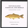 Christopher Lever - Naturalized Fishes of the World