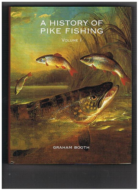 Graham booth a history of pike fishing vol 1 visboeken for History of fishing