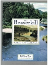 Ed van Put ----------------- isbn; 9781558214750 - The Beaverkill -- The History of a River and Its People
