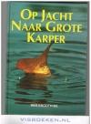 Rini Groothuis ( 1e druk ) - Op Jacht naar Grote Karper
