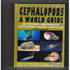 Mark Norman - Cephalopods A World Guide  - Octopuses, Argonauts, Cuttlefish, Squid, Nautilus
