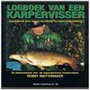 Henny Mattemaker ( opgetekend door Hoefakker en Roestenburg )isbn; 9076020027 - Logboek van een Karpervisser ( Luxe Hardcover! )