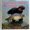 Leon Hoogendijk - L'EVOLUTION De la Peche , De la Carpe
