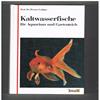 Dr. Werner Ladiges - Kaltwasserfische fur Aquarium und Gartenteich