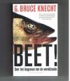 G. Bruce Knecht ---------------- isbn; 9789038803418 - Beet! -- Over het leegroven van de wereldzeeen