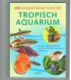 - - 500 Raadgevingen voor het Tropisch Aquarium
